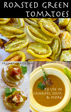 Roasted green tomatoes are not pretty but they'll knock your socks off!