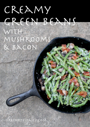 Creamy Green Beans with Mushrooms and Bacon at FreshBitesDaily.com